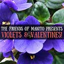 The Friends of Manito Presents: Violets & Valentines!