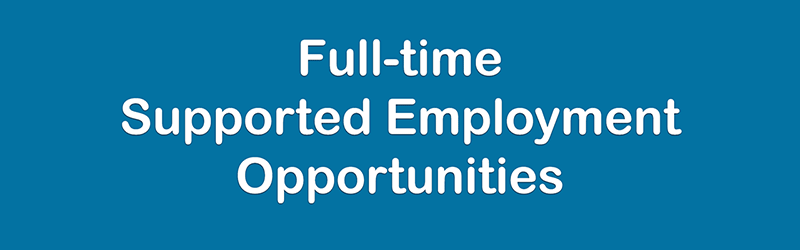 Full-time Supported Employment Opportunities