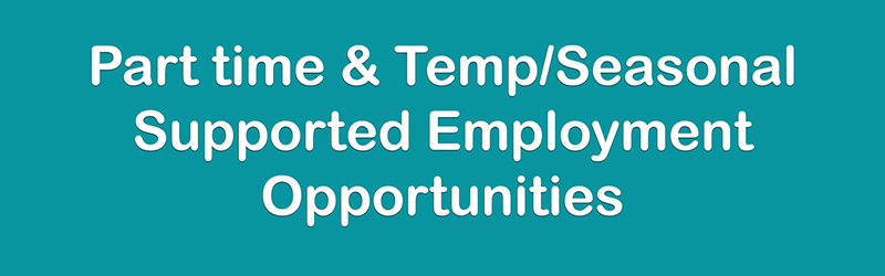 Part-time & Temp/Seasonal Supported Employment Opportunities